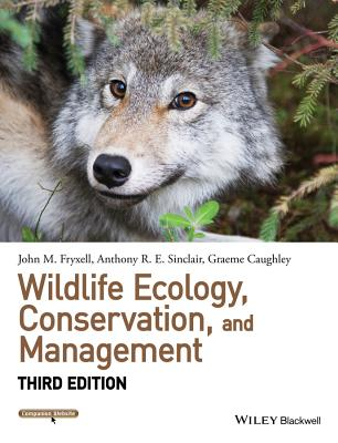 Wildlife Ecology, Conservation, and Management By Fryxell, John M./ Sinclair, Anthony R. E./ Caughley, Graeme