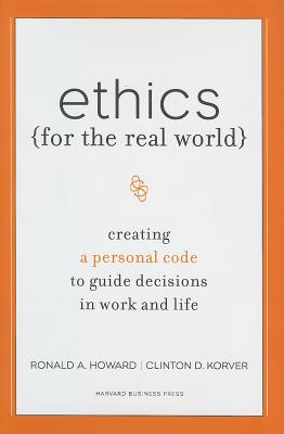 Ethics for the Real World By Howard, Ronald A./ Korver, Clinton D./ Birchard, Bill